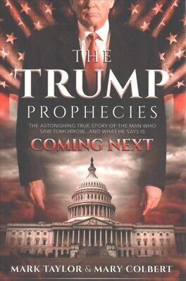 Trump Prophecies : The Astonishing True Story of the Man Who Saw Tomorrow... ...