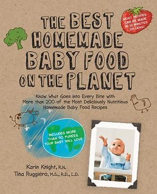 The Best Homemade Baby Food On The Planet- Book By Knight And Ruggiero , 2010