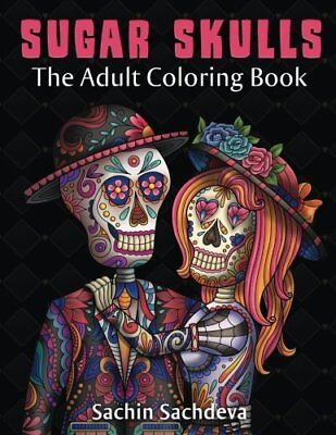 Day of the Dead Sugar Skulls The Adult Coloring Book for Grown Ups