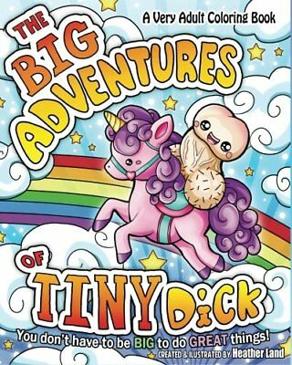The Big Adventures of Tiny Dick: Adult Coloring Book by Heather Land [Paperback]