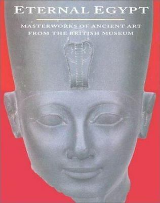 Eternal Egypt: Masterworks of Ancient Art from the British Museum  Hardcover