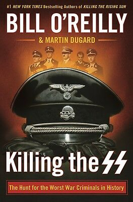 Killing the SS The Hunt for the Worst War by Bill O'Reilly Hardcover 1250165547