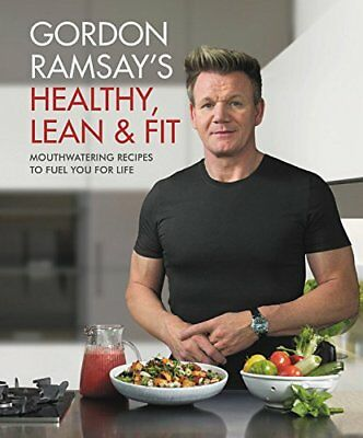 Gordon Ramsay's Healthy, Lean & Fit: Mouthwatering Recipes to Fuel Hardcover NEW