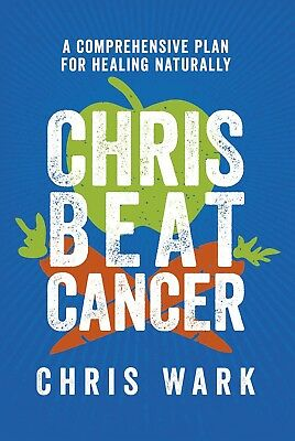 Chris Beat Cancer:  A Comprehensive Plan for Healing by Chris Wark Hardcover NEW