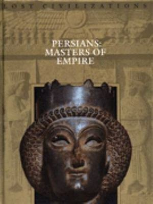 Persians: Masters of the Empire (Lost Civilizations)  Hardcover