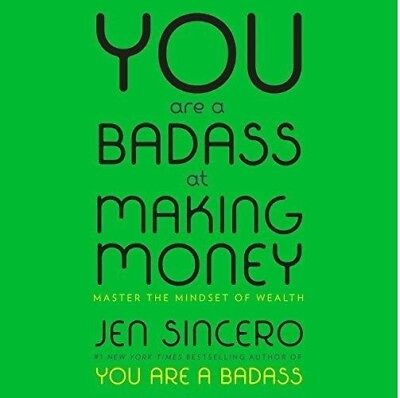 You Are a Badass at Making Money Master the Mindset...by Jen Sincero(AUDIO BOOK)