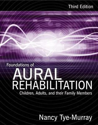 Foundations of Aural Rehabilitation : Children, Adults, and Their Family...