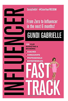 Influencer Fast Track: From Zero to Influencer in the next 6 Months!: 10X Your M