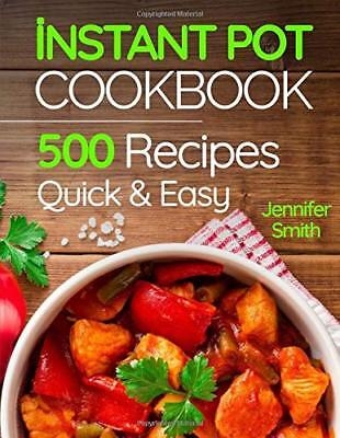 Instant Pot Pressure Cooker Cookbook: 500 Everyday by Jennifer Smith Paperback