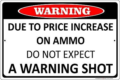 Waring Due to Price Increase On Ammo Do Not Expect Warning Shot Metal Sign Funny