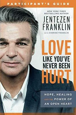Love Like You've Never Been Hurt Participant's Guide: Hope, Healing and the P...