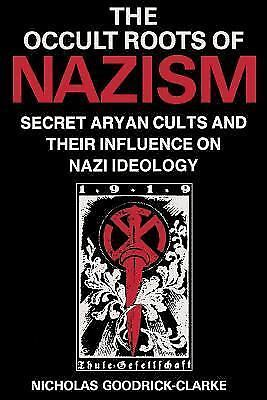 The Occult Roots of Nazism : Secret Aryan Cults and Their Influence on Nazi...