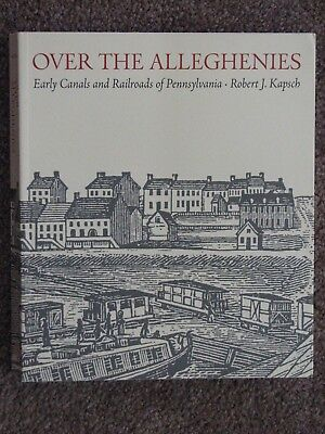 Over the Alleghenies: Early Canals & RRs of Penn.- Kapsch 2013 1st ed. softcover