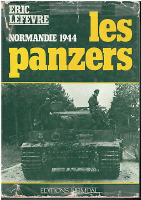 Eric Lefevre - Normandy 1944- The panzers - Editions heimdal -1978