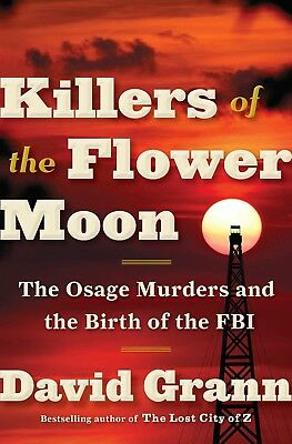 Killers of the Flower Moon The Osage Murders by David Grann 0385534248 Hardcover