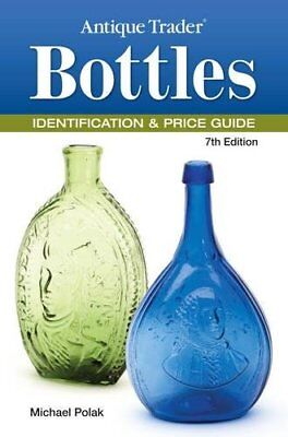 Antique Trader Bottles Identification & Price Guide by Polak, Michael