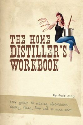 The Home Distiller's Workbook Vol. 1 by Jeff King Wine Paperback 1469989395 NEW