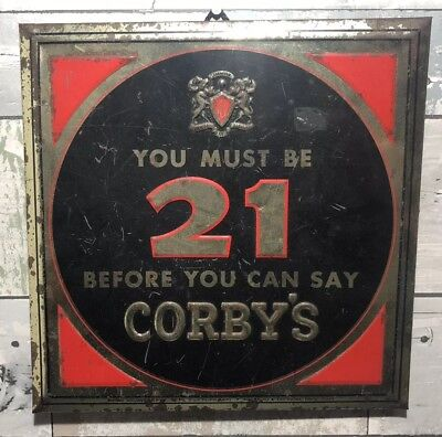 Vintage Corby'S Whiskey Metal Bar Sign You Must Be 21 Before You Can Say Corby'S