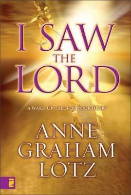 I Saw the Lord: A Wake-Up Call for Your Heart by Lotz, Anne Graham