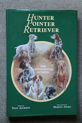 Hunter, Pointer, Retriever: The Continental Gun Dog by Tony Jackson