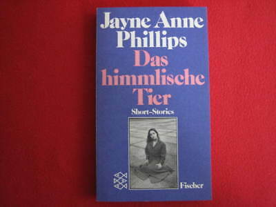 Das himmlische Tier * Short-Stories * Jayne Anne Phillips * Fischer TB 1981 *