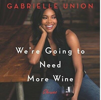 We're Going to Need More Wine by Gabrielle Union (audio book, DOWNLOAD)