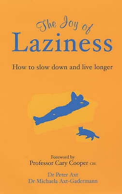 The Joy of Laziness: How to Slow Down and Live Longer, Axt, Peter,Axt-Gadermann,