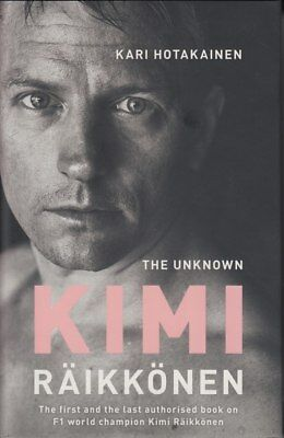 The Unknown Kimi Raikkonen By Kari Hotakainen