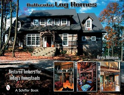 Authentic Log Homes: Restored Timbers For Today's Homesteads [Hardcover] Robi...