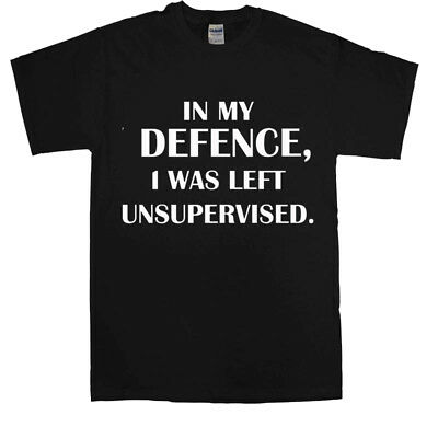In My Defence I was Left Unsupervised Funny T Shirt humorous Slogan Amusing Top