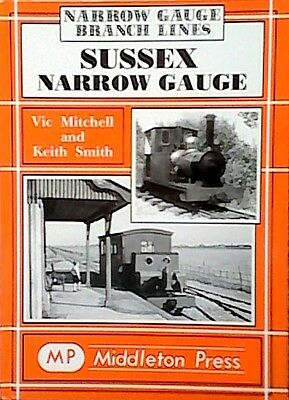 Sussex Narrow Gauge by Vic Mitchell, Keith Smith (Hardback,Middleton Press 2001)
