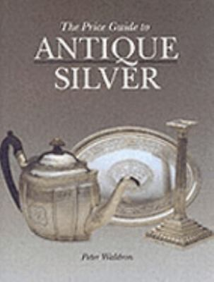 The Price Guide to Antique Silver by Waldron, Peter