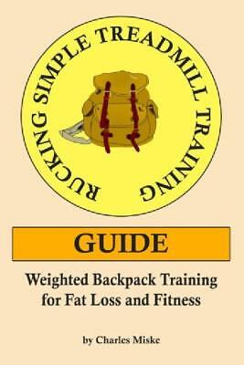 Rucking Simple Treadmill Training Guide: Weighted Backpack Training For Fat Loss