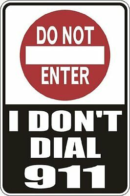 "Do Not Enter I Don't Dial 911 18"" x 12"" Metal Novelty Sign Aluminum"
