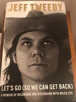 Jeff Tweedy Signed Autographed Let's Go So We Can Get Back Book (Hardcover)