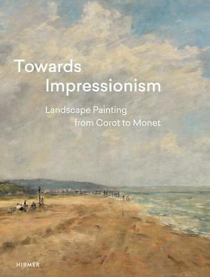 Towards Impressionism Landscape Painting from Corot to Monet Suzanne Greub Buch