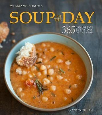 Soup of the Day : 365 Recipes for Every Day of the Year by Kate McMillian (2012,