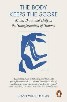 The Body Keeps the Score: Mind, Brain and Body in the Transformation of Trau ...