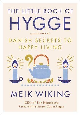 The Little Book of Hygge : The Danish Way to Live Well by Meik Wiking (2017, Har