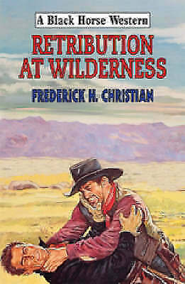 Christian, Frederick H., Retribution at Wilderness (Black Horse Western), Very G