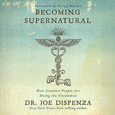 Becoming Supernatural: How Common People Are... By Dr. Joe Dispe (audio book)