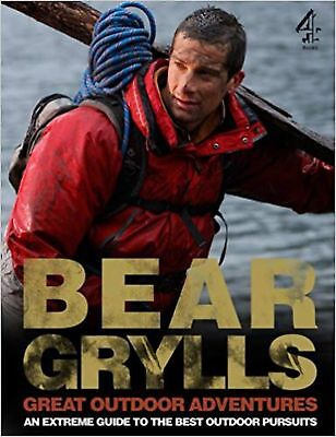 Bear Grylls Great Outdoor Adventures: An Extreme Guide to the Best Outdoor Pu...