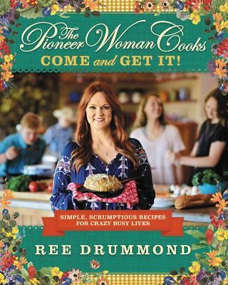 The Pioneer Woman Cooks: Come and Get It!: Simple ; Recipes for Crazy