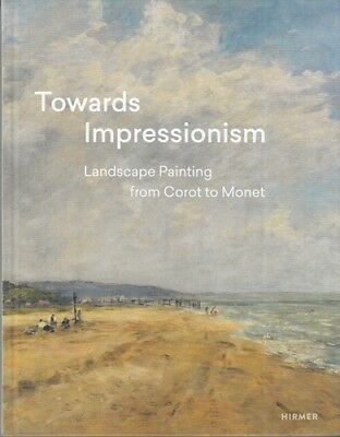 Towards Impressionism. Landscape Painting from Corot to Monet Greub, Suzanne (He