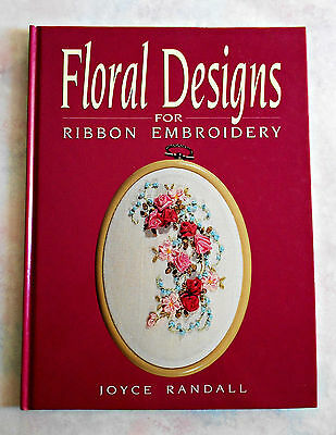 FLORAL  DESIGNS  FOR  RIBBON  EMBROIDERY ~ By Joyce Randall ~1992 HC Book in VGC