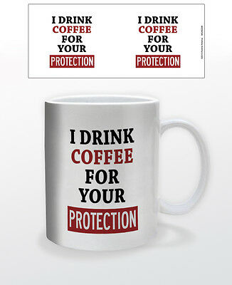 I Drink Coffee For Your Protection 11 Oz Coffee Mug Tea Cup Angry Morning Funny!