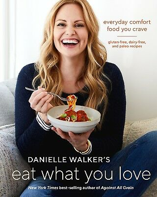 Danielle Walker's Eat What You Love Hardcover Everyday Comfort Food Crave TRY