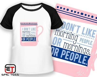 Morning People I dont like mornings funny birthday present printed t-shirt 9102