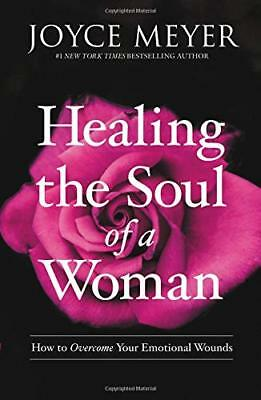 Healing the Soul of a Woman: How to Overcome Your Emotional Wounds - Joyce Meyer