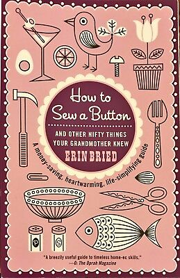 How to Sew a Button : And Other Nifty Things Your Grandmother Knew by Erin...